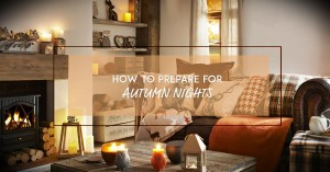 Prepare for Autumn Nights | Top Tips